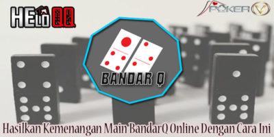 Hasilkan Kemenangan Main BandarQ Online Dengan Cara Ini