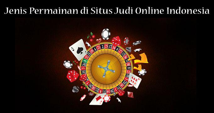 Jenis Permainan di Situs Judi Online Indonesia