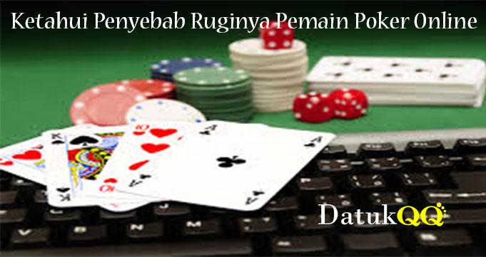 Ketahui Penyebab Ruginya Pemain Poker Online
