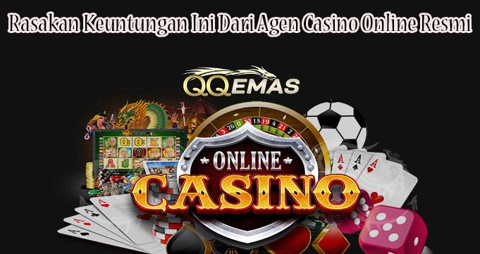 Rasakan Keuntungan Ini Dari Agen Casino Online Resmi