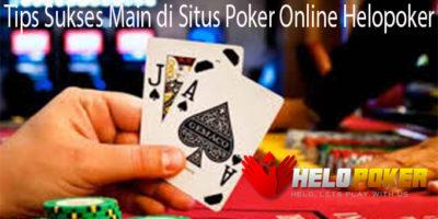 Tips Sukses Main di Situs Poker Online Helopoker